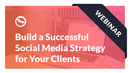 Webinar: Build a Successful Social Media Strategy for Your Clients